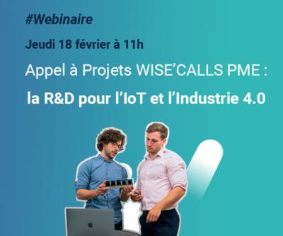 Webinaire «AAP WISE'Calls PME : la R&D pour l'IoT et l'Industrie 4.0»